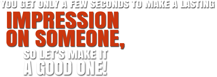 you only get a few seconds to make a lasting impression on someone, so let's make it a good one