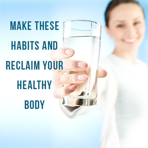 Make These Habits and Reclaim Your Healthy Body