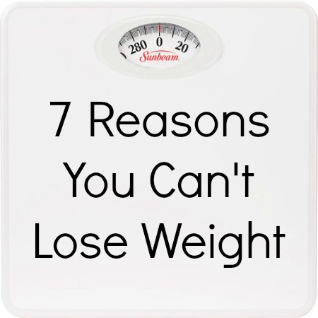 Reasons you can't lose weight