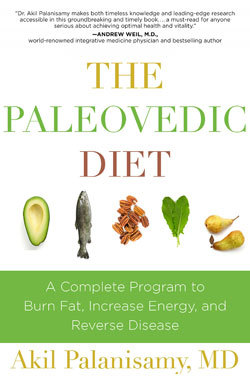 The Paleovedic Diet: A Complete Program to Burn Fat, Increase Energy, and Reverse Disease by Akil Palanisamy, MD