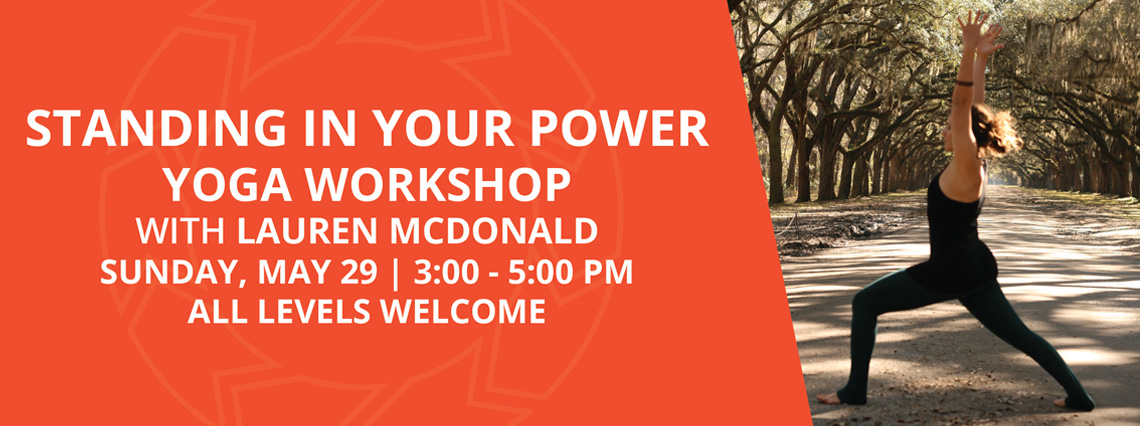Standing in Your Power Yoga Workshop | Savannah Yoga Center