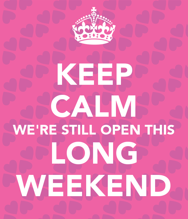 keep-calm-we-re-still-open-this-long-weekend