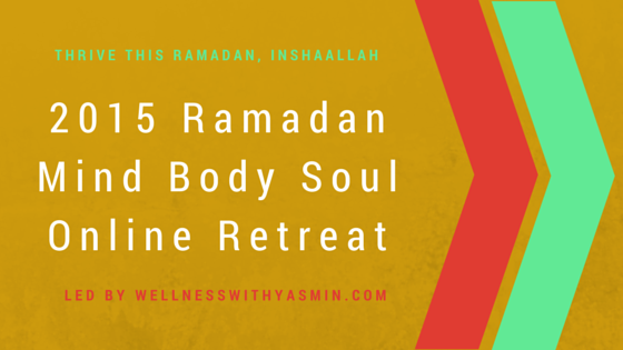 2015 Ramadan Mind Body Soul Online Retreat