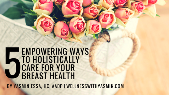 5-Empowering-Ways-To-Holistically-Care-For-Your-Breast-Health